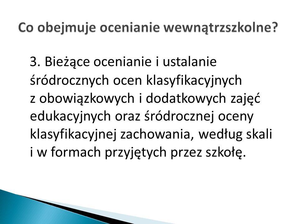 3. Bieżące ocenianie i ustalanie śródrocznych ocen klasyfikacyjnych z obowiązkowych i dodatkowych zajęć edukacyjnych oraz śródrocznej oceny klasyfikac