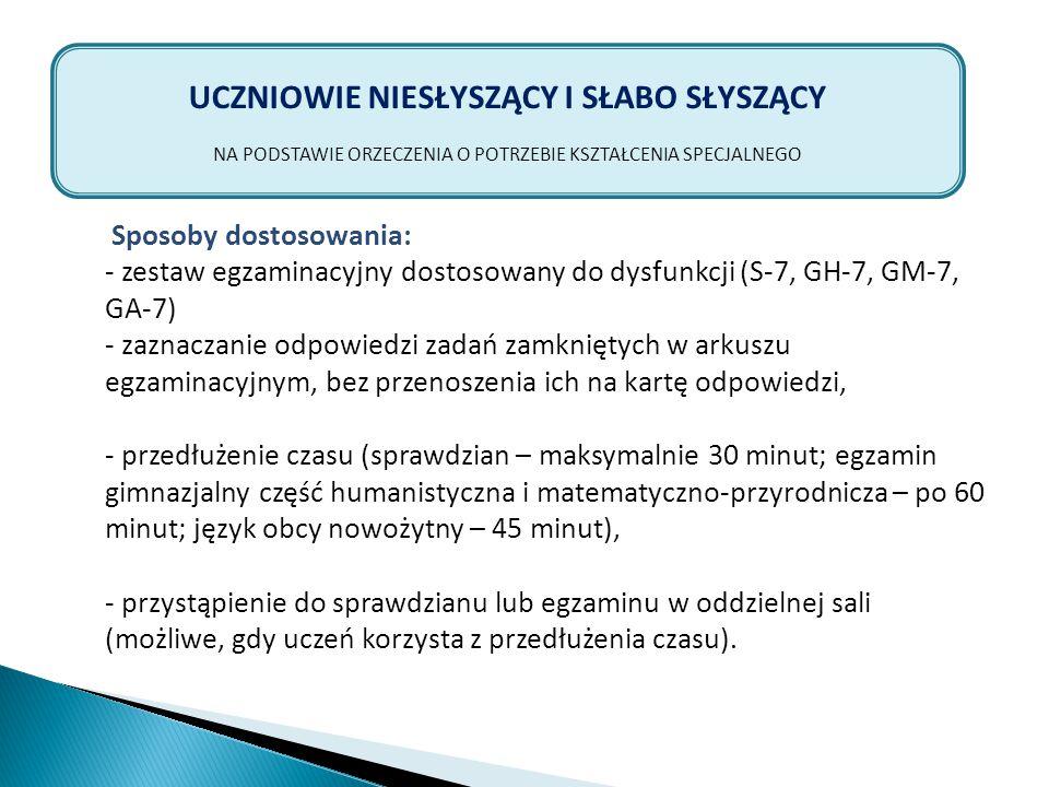 Sposoby dostosowania: - zestaw egzaminacyjny dostosowany do dysfunkcji (S-7, GH-7, GM-7, GA-7) - zaznaczanie odpowiedzi zadań zamkniętych w arkuszu eg
