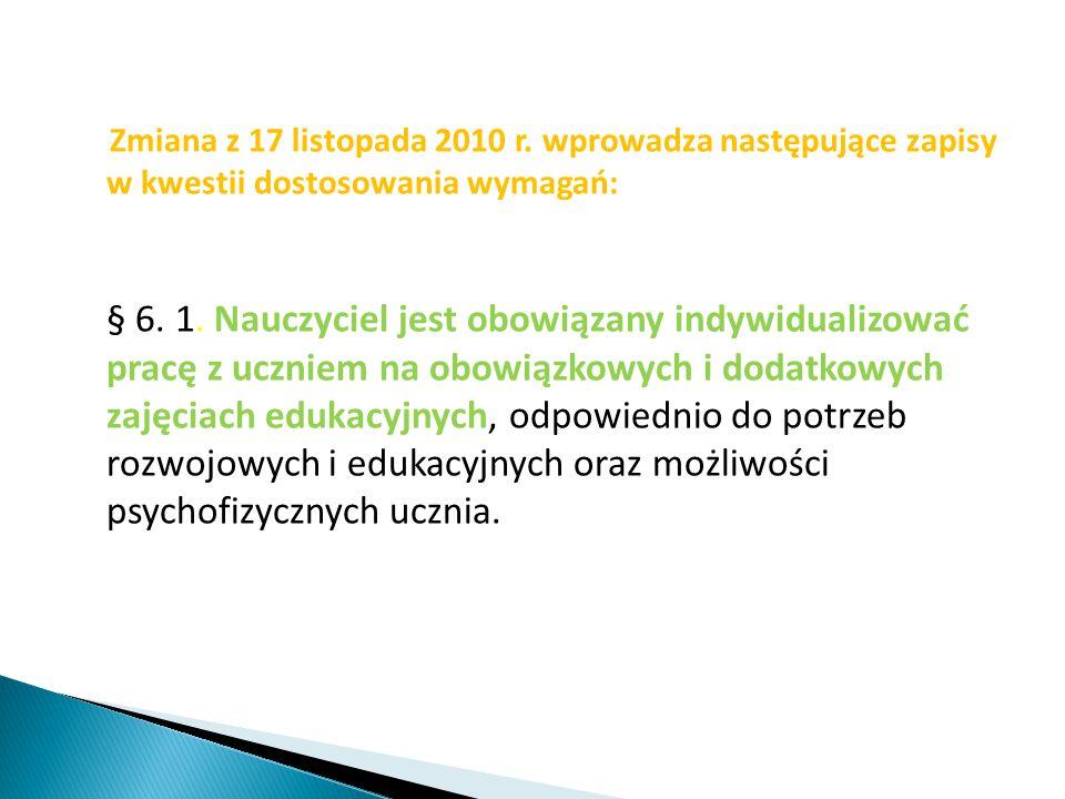 Zmiana z 17 listopada 2010 r. wprowadza następujące zapisy w kwestii dostosowania wymagań: § 6. 1. Nauczyciel jest obowiązany indywidualizować pracę z