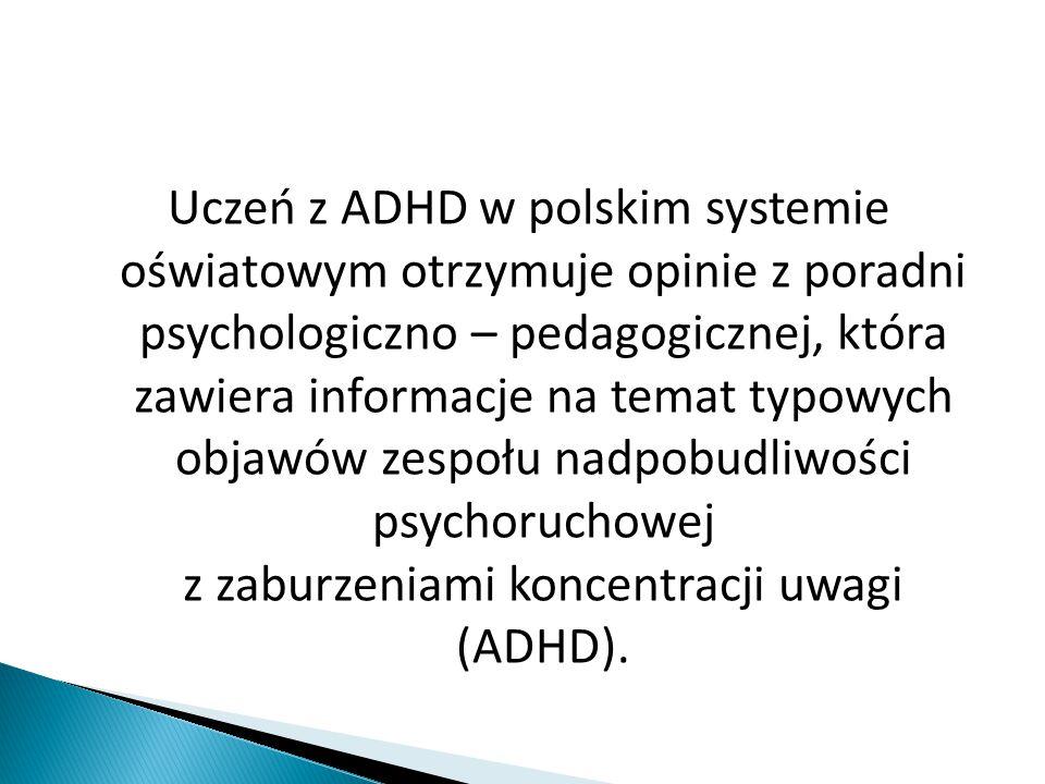 Uczeń z ADHD w polskim systemie oświatowym otrzymuje opinie z poradni psychologiczno – pedagogicznej, która zawiera informacje na temat typowych objaw