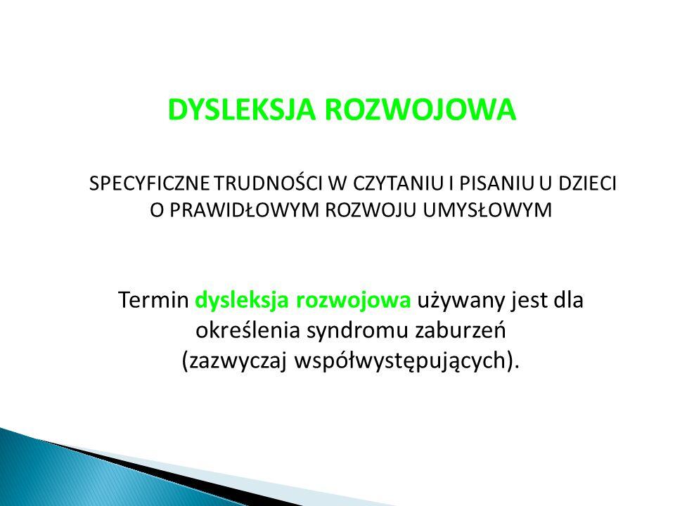 DYSLEKSJA ROZWOJOWA SPECYFICZNE TRUDNOŚCI W CZYTANIU I PISANIU U DZIECI O PRAWIDŁOWYM ROZWOJU UMYSŁOWYM Termin dysleksja rozwojowa używany jest dla ok