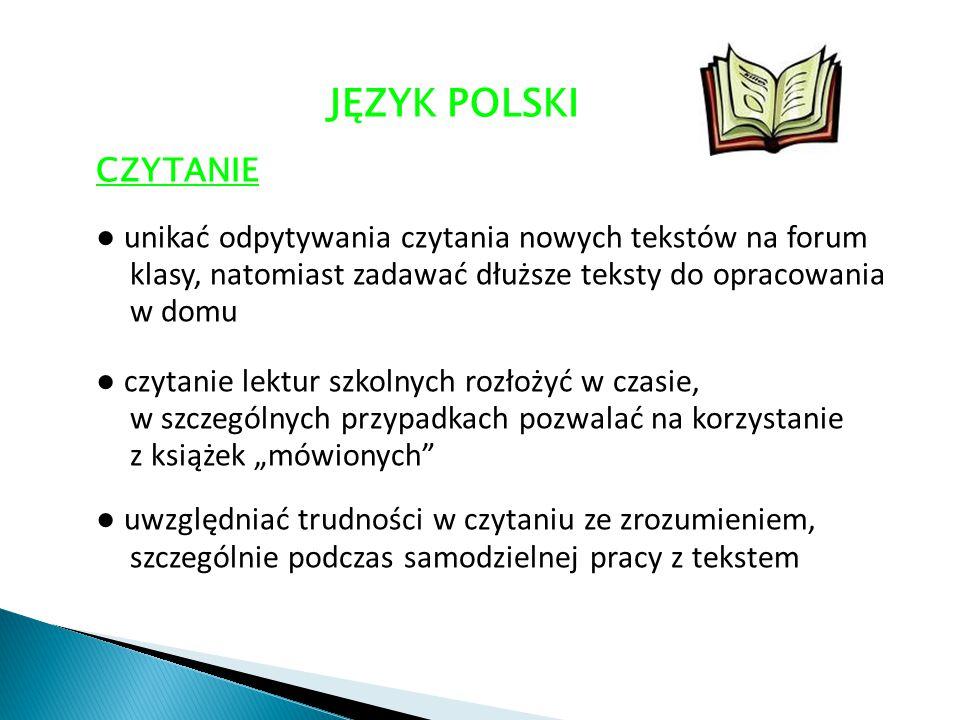 JĘZYK POLSKI CZYTANIE ● unikać odpytywania czytania nowych tekstów na forum klasy, natomiast zadawać dłuższe teksty do opracowania w domu ● czytanie l