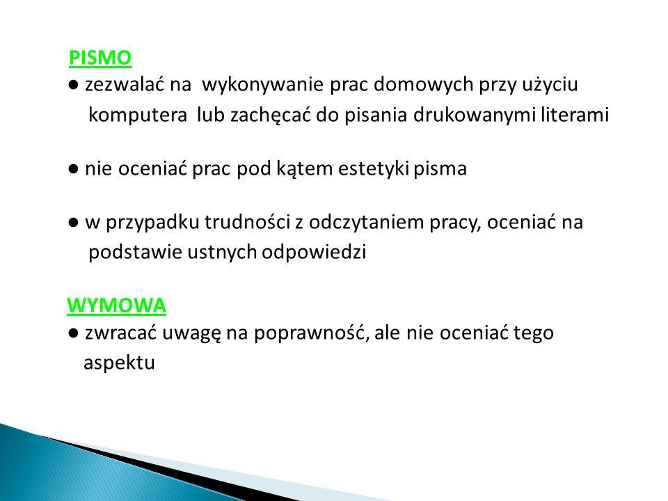PISMO ● zezwalać na wykonywanie prac domowych przy użyciu komputera lub zachęcać do pisania drukowanymi literami ● nie oceniać prac pod kątem estetyki