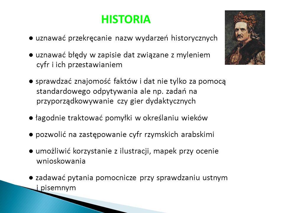 HISTORIA ● uznawać przekręcanie nazw wydarzeń historycznych ● uznawać błędy w zapisie dat związane z myleniem cyfr i ich przestawianiem ● sprawdzać zn