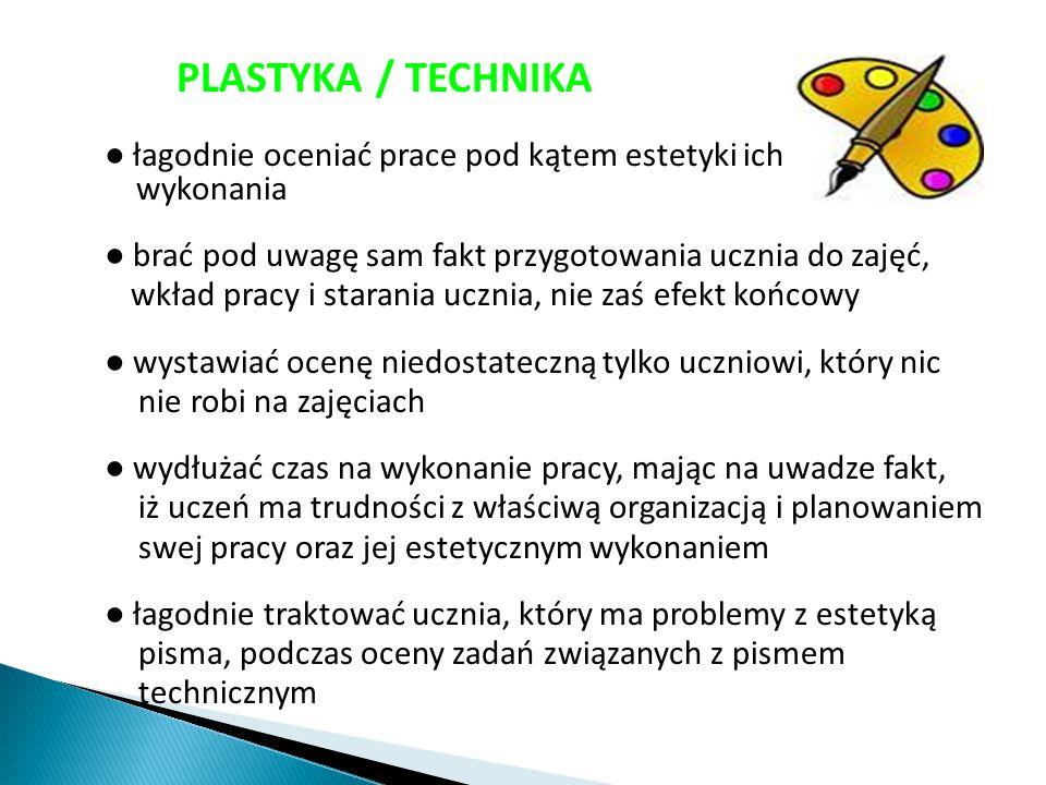 PLASTYKA / TECHNIKA ● łagodnie oceniać prace pod kątem estetyki ich wykonania ● brać pod uwagę sam fakt przygotowania ucznia do zajęć, wkład pracy i s