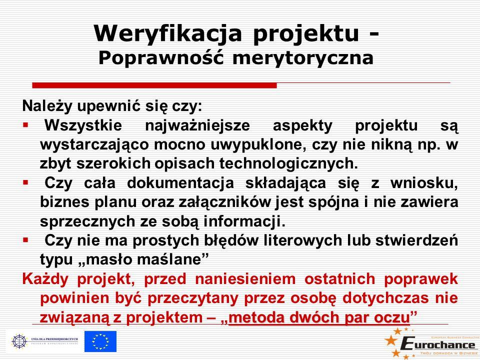 Weryfikacja projektu - Poprawność merytoryczna Należy upewnić się czy:  Wszystkie najważniejsze aspekty projektu są wystarczająco mocno uwypuklone, czy nie nikną np.