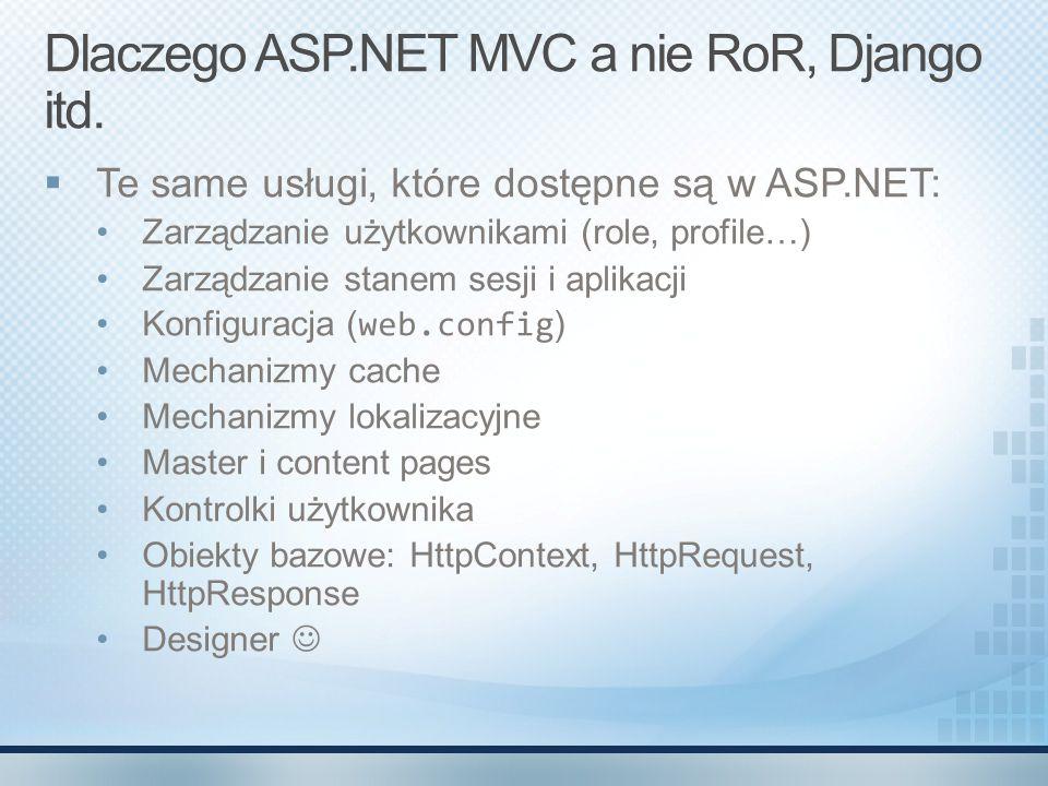 Dlaczego ASP.NET MVC a nie RoR, Django itd.  Te same usługi, które dostępne są w ASP.NET: Zarządzanie użytkownikami (role, profile…) Zarządzanie stan