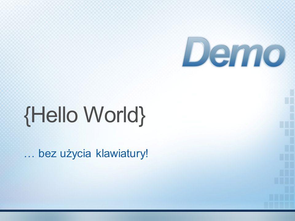 {Hello World} … bez użycia klawiatury!