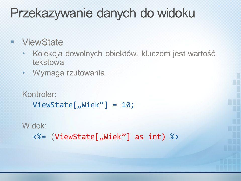 """Przekazywanie danych do widoku  ViewState Kolekcja dowolnych obiektów, kluczem jest wartość tekstowa Wymaga rzutowania Kontroler: ViewState[""""Wiek""""] ="""