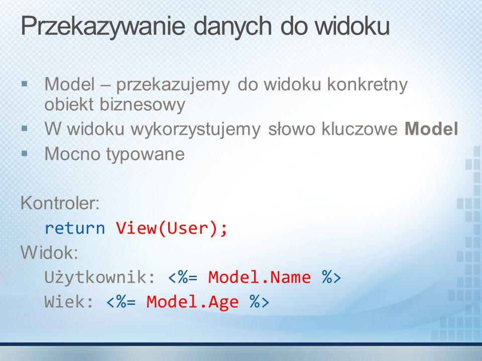 Przekazywanie danych do widoku  Model – przekazujemy do widoku konkretny obiekt biznesowy  W widoku wykorzystujemy słowo kluczowe Model  Mocno typo