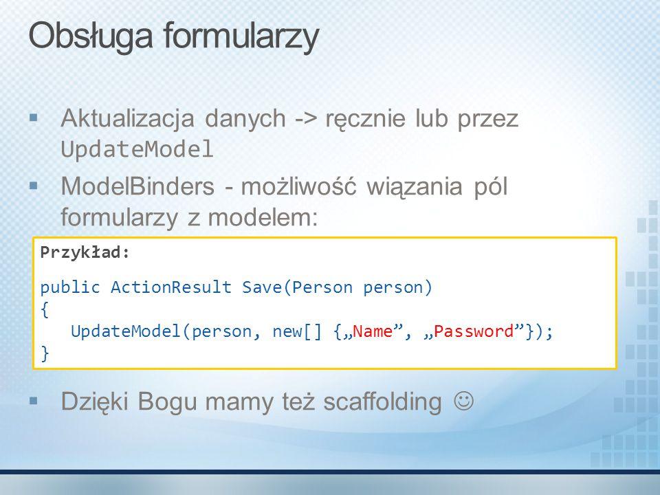 Obsługa formularzy  Aktualizacja danych -> ręcznie lub przez UpdateModel  ModelBinders - możliwość wiązania pól formularzy z modelem:  Dzięki Bogu