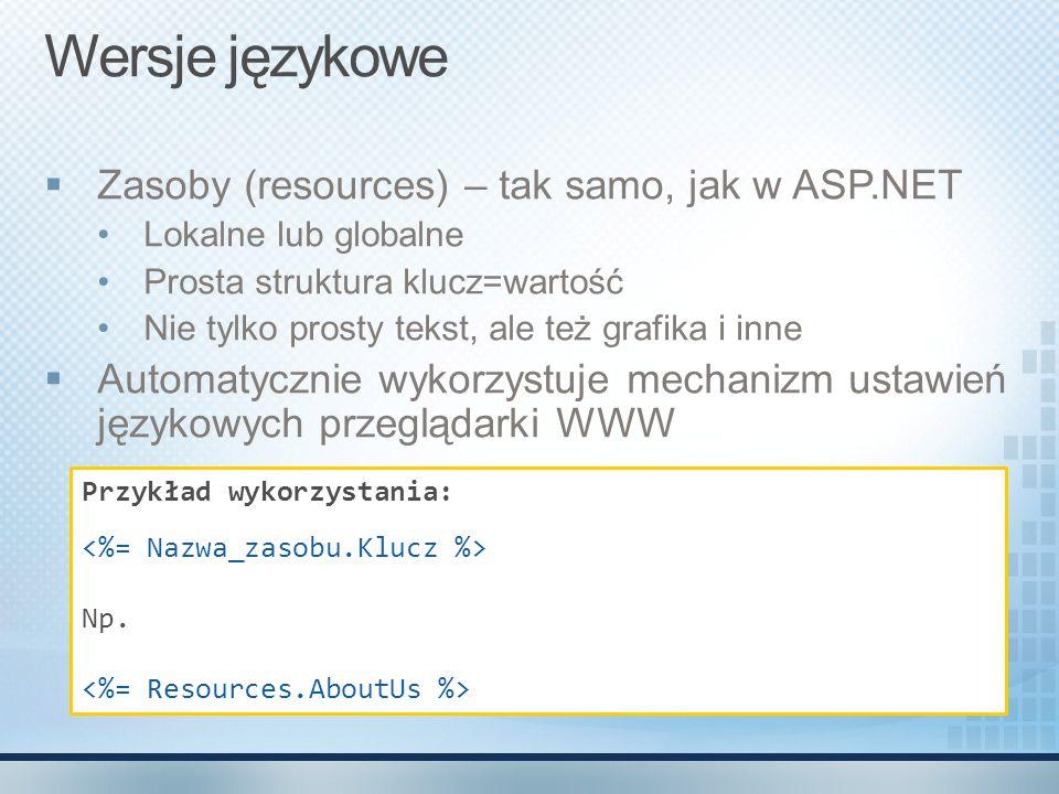 Wersje językowe  Zasoby (resources) – tak samo, jak w ASP.NET Lokalne lub globalne Prosta struktura klucz=wartość Nie tylko prosty tekst, ale też gra