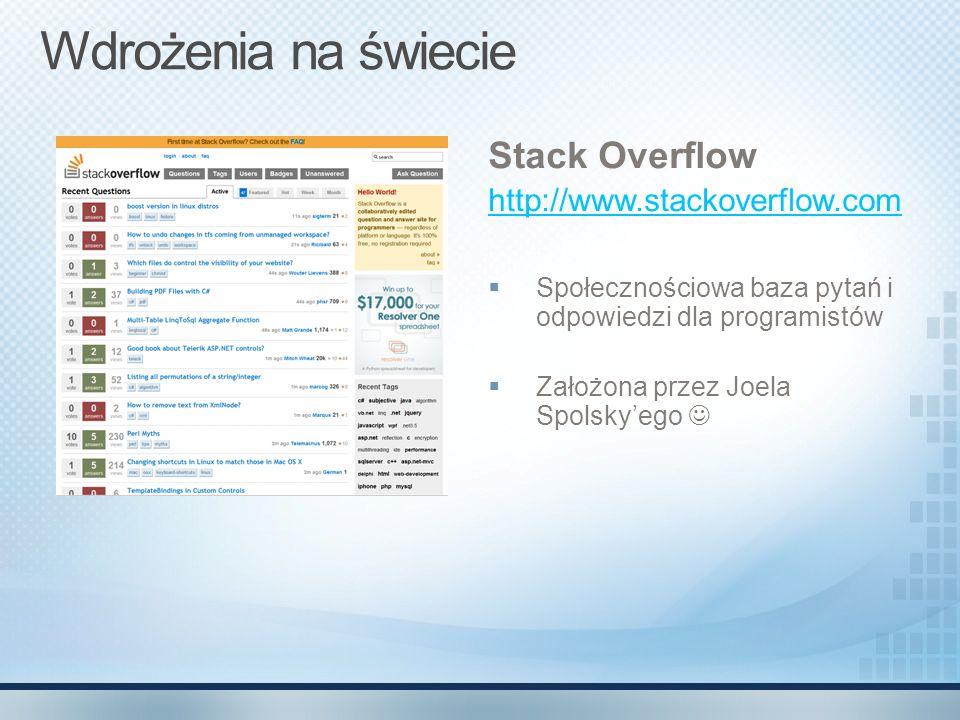 Wdrożenia na świecie Stack Overflow http://www.stackoverflow.com  Społecznościowa baza pytań i odpowiedzi dla programistów  Założona przez Joela Spo