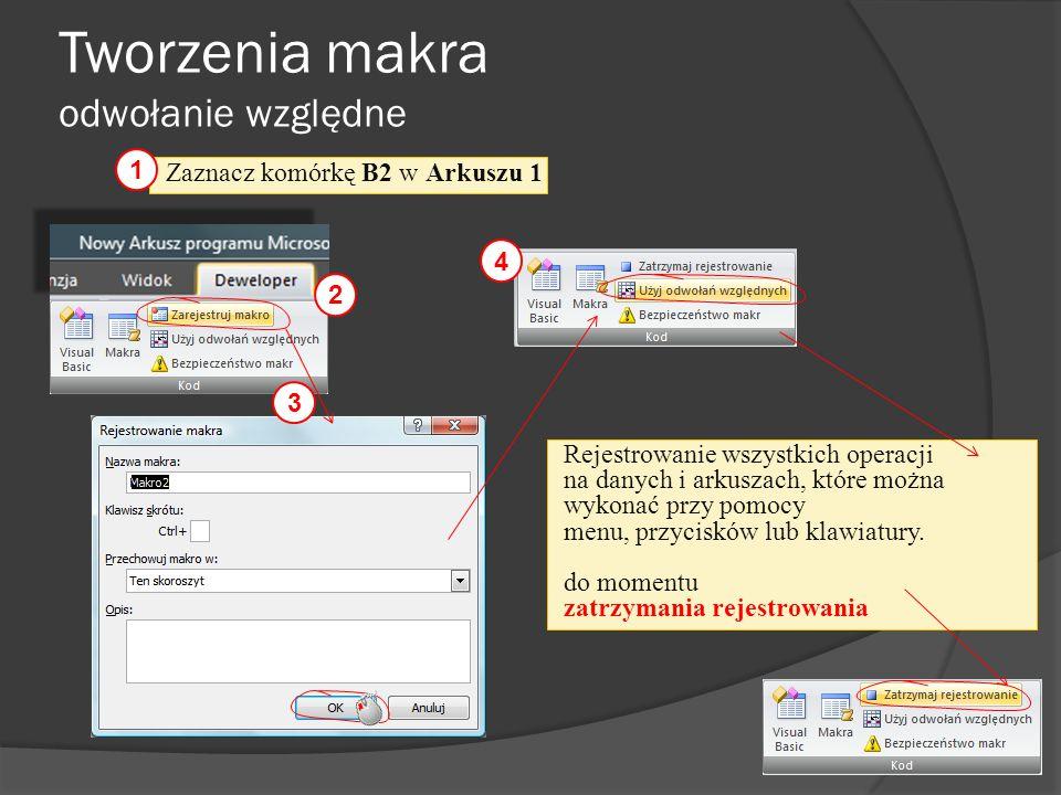 Tworzenia makra odwołanie względne 2 3 Rejestrowanie wszystkich operacji na danych i arkuszach, które można wykonać przy pomocy menu, przycisków lub k