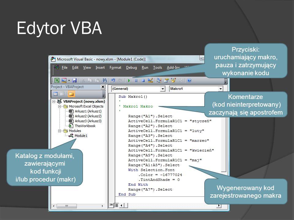 Edytor VBA Katalog z modułami, zawierającymi kod funkcji i/lub procedur (makr) Przyciski: uruchamiający makro, pauza i zatrzymujący wykonanie kodu Wyg