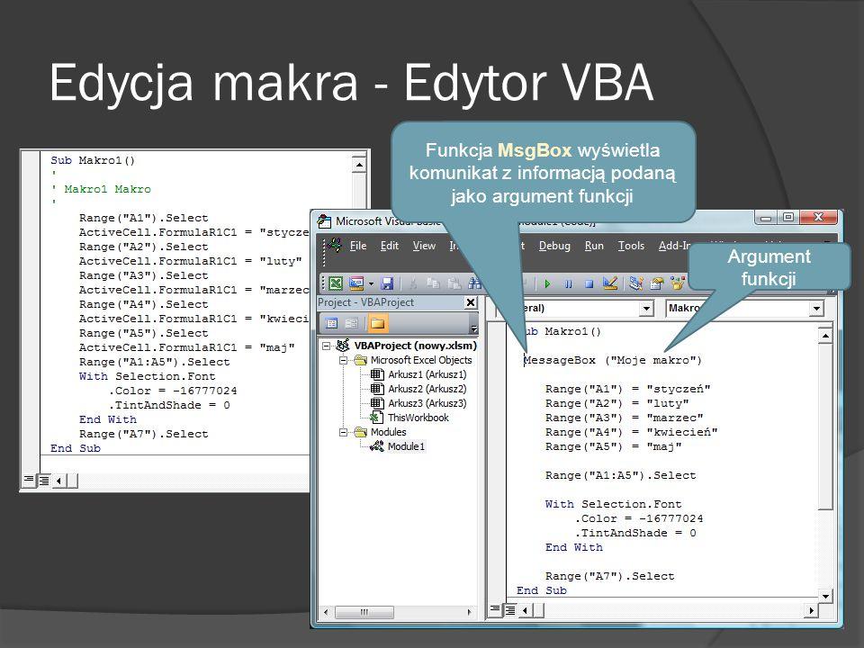 Edycja makra - Edytor VBA Funkcja MsgBox wyświetla komunikat z informacją podaną jako argument funkcji Argument funkcji