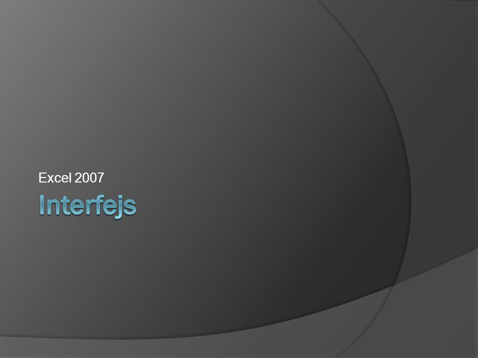 Excel 2007 - Interfejs wstążka karta tematyczna gupa logiczna poleceń Pole nazw i adresów polecenie Pasek Szybki dostęp… Przycisk Microsoft Office (dawne menu plik) Pasek formuł (wzorów) i edycji Aktywna komórka Zakładka arkusza ARKUSZ Nagłówki wierszy Nagłówki kolumn