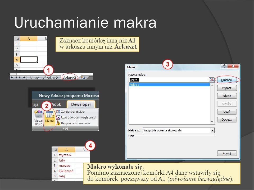 Tworzenia makra odwołanie względne 2 3 Rejestrowanie wszystkich operacji na danych i arkuszach, które można wykonać przy pomocy menu, przycisków lub klawiatury.
