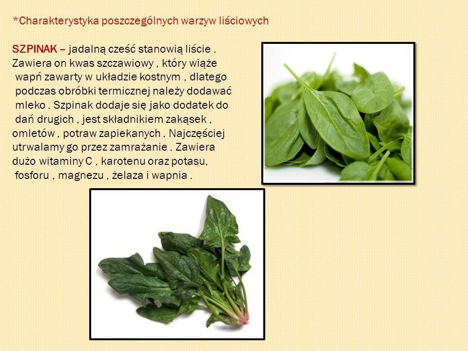 *Charakterystyka poszczególnych warzyw liściowych SZPINAK – jadalną cześć stanowią liście. Zawiera on kwas szczawiowy, który wiąże wapń zawarty w ukła