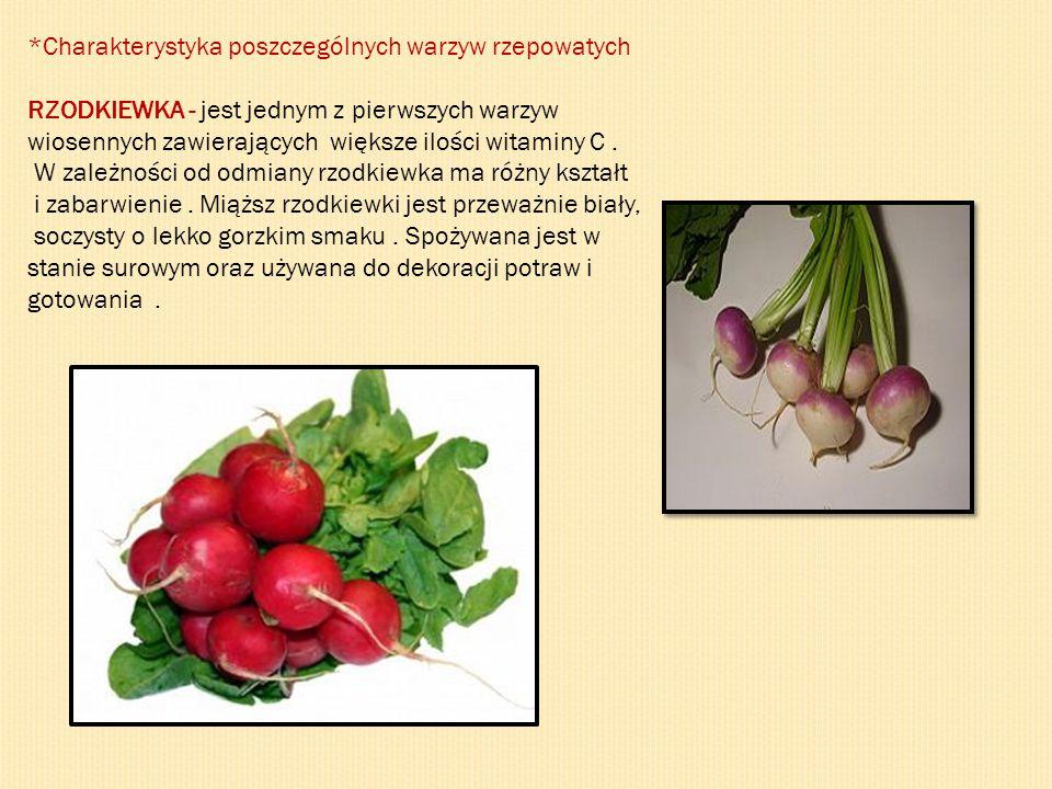 *Charakterystyka poszczególnych warzyw rzepowatych RZODKIEWKA - jest jednym z pierwszych warzyw wiosennych zawierających większe ilości witaminy C. W
