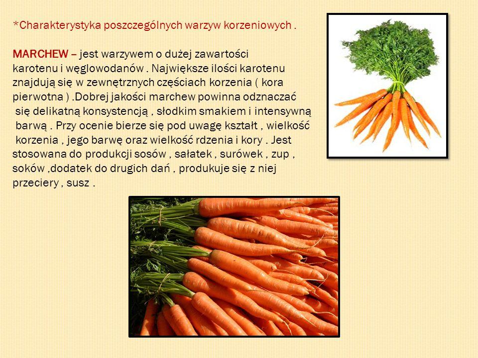 *Charakterystyka poszczególnych warzyw korzeniowych. MARCHEW – jest warzywem o dużej zawartości karotenu i węglowodanów. Największe ilości karotenu zn