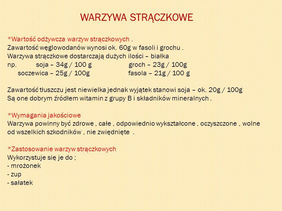 WARZYWA STRĄCZKOWE *Wartość odżywcza warzyw strączkowych. Zawartość węglowodanów wynosi ok. 60g w fasoli i grochu. Warzywa strączkowe dostarczają duży