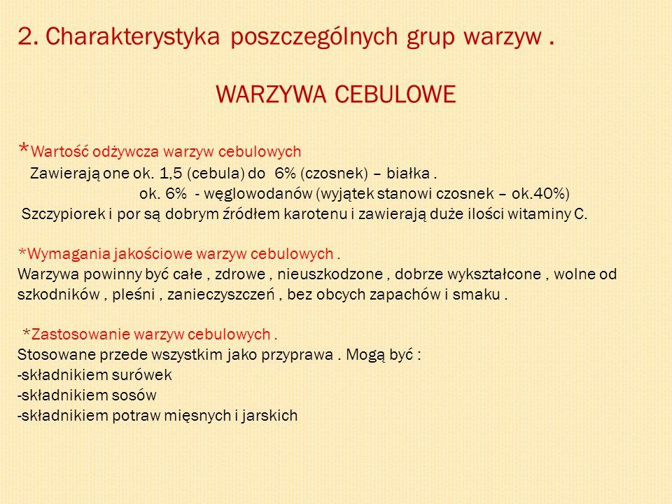 2. Charakterystyka poszczególnych grup warzyw. WARZYWA CEBULOWE * Wartość odżywcza warzyw cebulowych Zawierają one ok. 1,5 (cebula) do 6% (czosnek) –