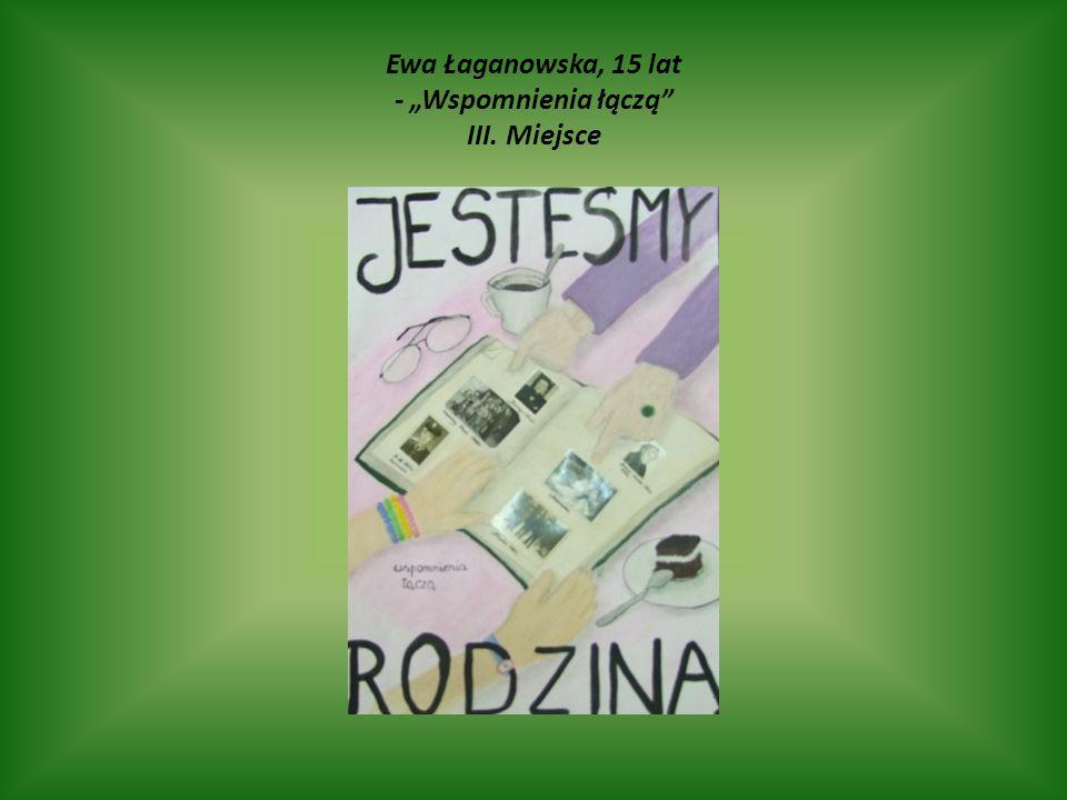 """Ewa Łaganowska, 15 lat - """"Wspomnienia łączą"""" III. Miejsce"""