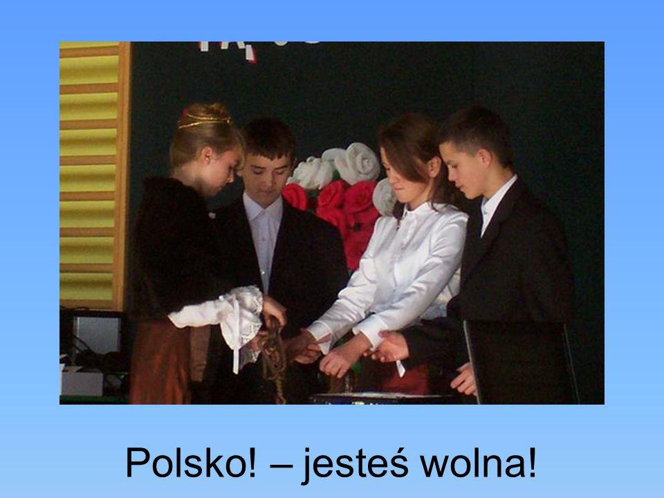 Polsko! – jesteś wolna!