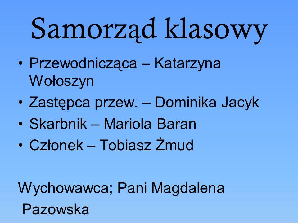 Samorz ą d klasowy Przewodnicząca – Katarzyna Wołoszyn Zastępca przew.