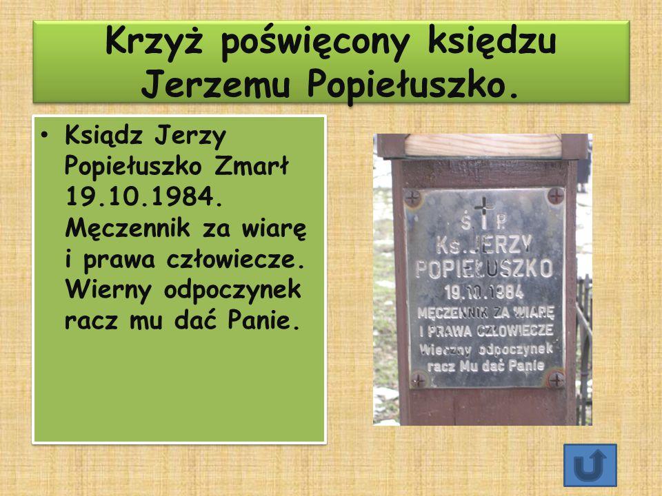 Krzyż poświęcony księdzu Jerzemu Popiełuszko. Ksiądz Jerzy Popiełuszko Zmarł 19.10.1984. Męczennik za wiarę i prawa człowiecze. Wierny odpoczynek racz