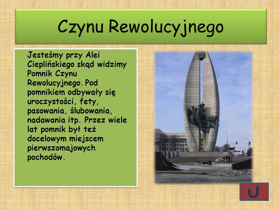 Czynu Rewolucyjnego Jesteśmy przy Alei Cieplińskiego skąd widzimy Pomnik Czynu Rewolucyjnego. Pod pomnikiem odbywały się uroczystości, fety, pasowania