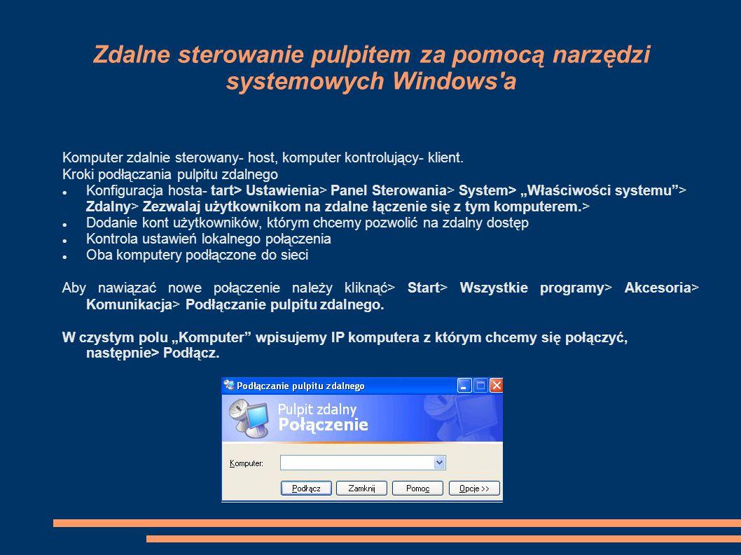 Zdalne sterowanie pulpitem za pomocą narzędzi systemowych Windows'a Komputer zdalnie sterowany- host, komputer kontrolujący- klient. Kroki podłączania