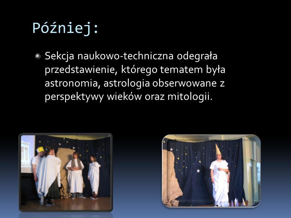 Później: Sekcja naukowo-techniczna odegrała przedstawienie, którego tematem była astronomia, astrologia obserwowane z perspektywy wieków oraz mitologii.
