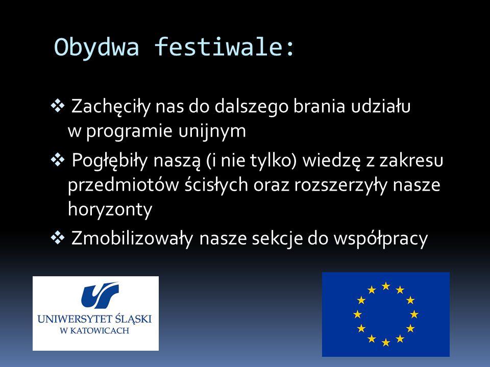 Obydwa festiwale:  Zachęciły nas do dalszego brania udziału w programie unijnym  Pogłębiły naszą (i nie tylko) wiedzę z zakresu przedmiotów ścisłych oraz rozszerzyły nasze horyzonty  Zmobilizowały nasze sekcje do współpracy