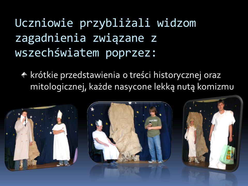 Uczniowie przybliżali widzom zagadnienia związane z wszechświatem poprzez: krótkie przedstawienia o treści historycznej oraz mitologicznej, każde nasycone lekką nutą komizmu