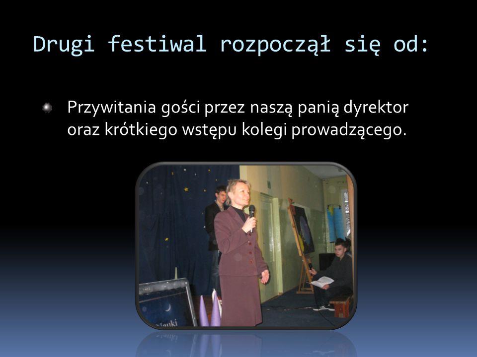 Drugi festiwal rozpoczął się od: Przywitania gości przez naszą panią dyrektor oraz krótkiego wstępu kolegi prowadzącego.