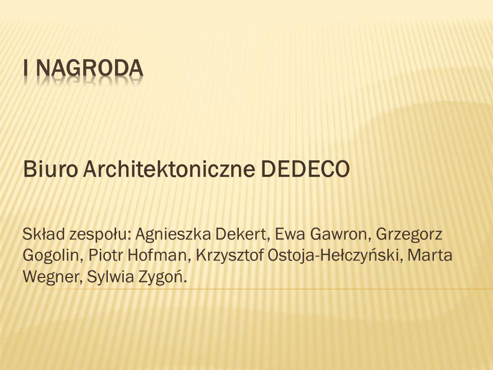 Biuro Architektoniczne DEDECO Skład zespołu: Agnieszka Dekert, Ewa Gawron, Grzegorz Gogolin, Piotr Hofman, Krzysztof Ostoja-Hełczyński, Marta Wegner, Sylwia Zygoń.