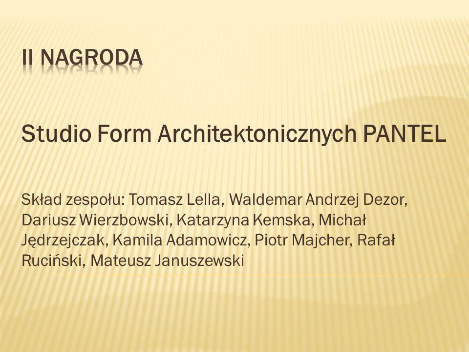 Studio Form Architektonicznych PANTEL Skład zespołu: Tomasz Lella, Waldemar Andrzej Dezor, Dariusz Wierzbowski, Katarzyna Kemska, Michał Jędrzejczak, Kamila Adamowicz, Piotr Majcher, Rafał Ruciński, Mateusz Januszewski