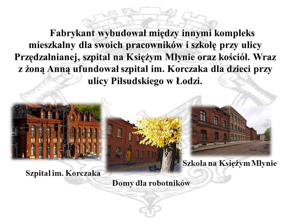 Fabrykant wybudował między innymi kompleks mieszkalny dla swoich pracowników i szkołę przy ulicy Przędzalnianej, szpital na Księżym Młynie oraz kościół.
