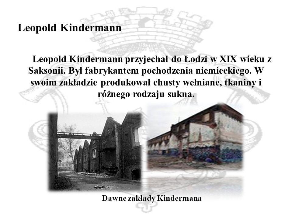 Leopold Kindermann Leopold Kindermann przyjechał do Łodzi w XIX wieku z Saksonii.
