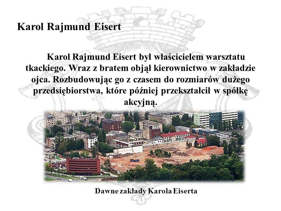 Karol Rajmund Eisert Karol Rajmund Eisert był właścicielem warsztatu tkackiego.