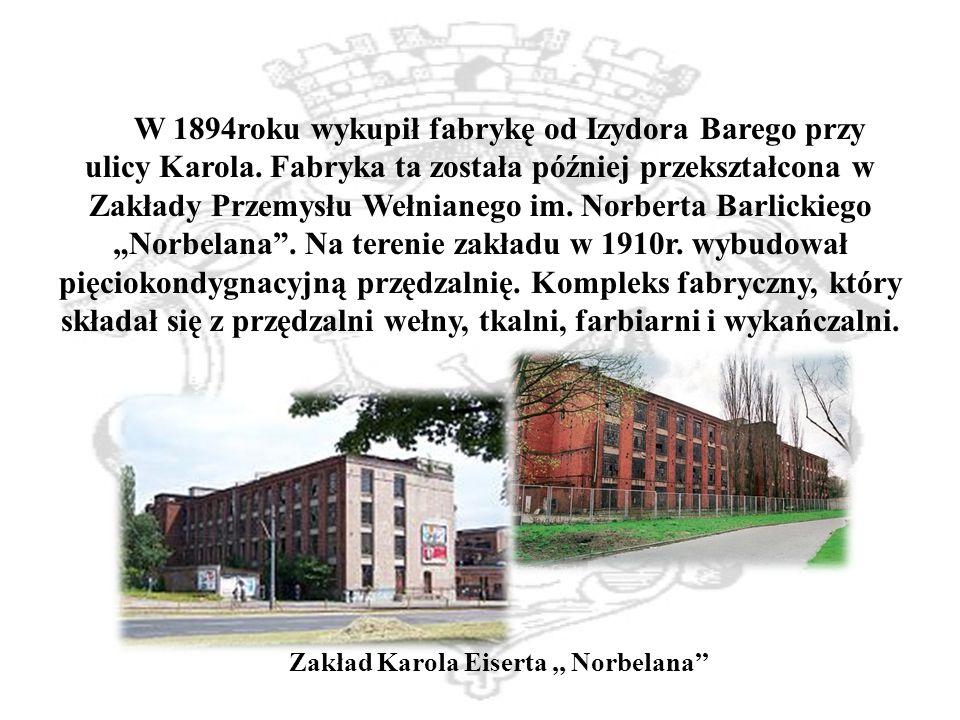 W 1894roku wykupił fabrykę od Izydora Barego przy ulicy Karola.