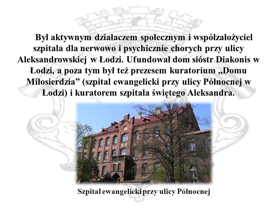 Był aktywnym działaczem społecznym i współzałożyciel szpitala dla nerwowo i psychicznie chorych przy ulicy Aleksandrowskiej w Łodzi.