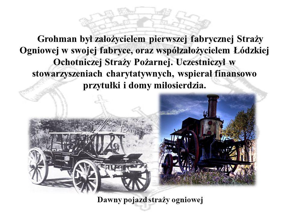 Grohman był założycielem pierwszej fabrycznej Straży Ogniowej w swojej fabryce, oraz współzałożycielem Łódzkiej Ochotniczej Straży Pożarnej.