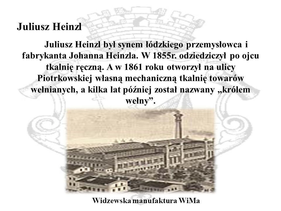 Juliusz Heinzl Juliusz Heinzl był synem łódzkiego przemysłowca i fabrykanta Johanna Heinzla.