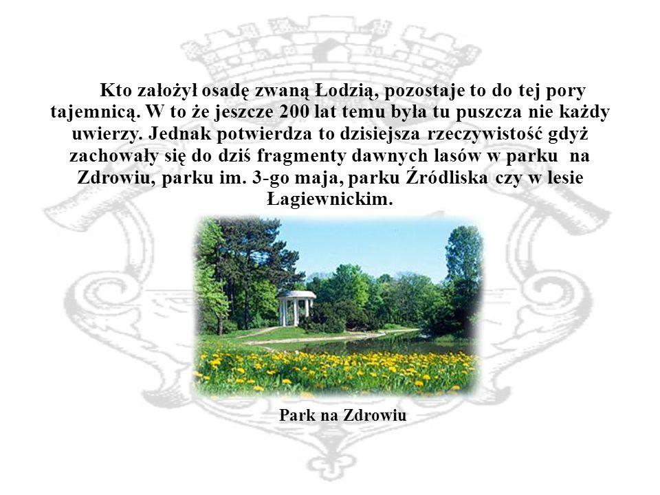 Kto założył osadę zwaną Łodzią, pozostaje to do tej pory tajemnicą.