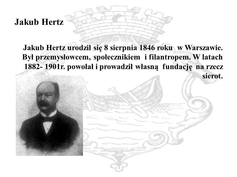 Jakub Hertz Jakub Hertz urodził się 8 sierpnia 1846 roku w Warszawie.