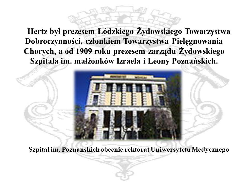 Hertz był prezesem Łódzkiego Żydowskiego Towarzystwa Dobroczynności, członkiem Towarzystwa Pielęgnowania Chorych, a od 1909 roku prezesem zarządu Żydowskiego Szpitala im.