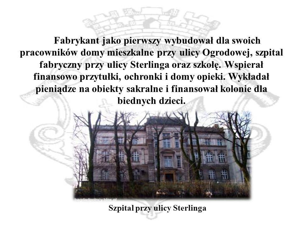 Fabrykant jako pierwszy wybudował dla swoich pracowników domy mieszkalne przy ulicy Ogrodowej, szpital fabryczny przy ulicy Sterlinga oraz szkołę.